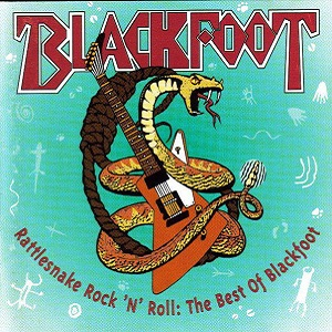 Rattlesnake Rock 'N' Roll: The Best Of Blackfoot Book Cover
