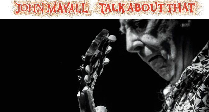John Mayall – Talk About That, 2017