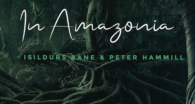 Isildurs Bane & Peter Hammill – In Amazonia (2019)