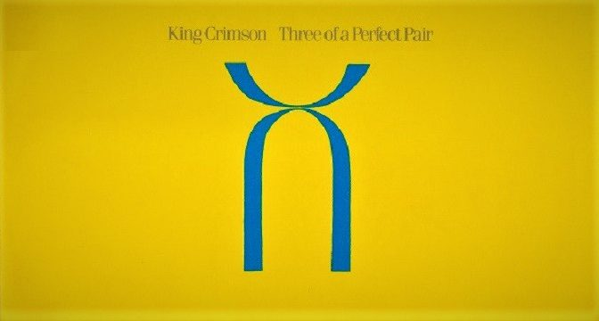 King Crimson – Three Of A Perfect Pair (1984)