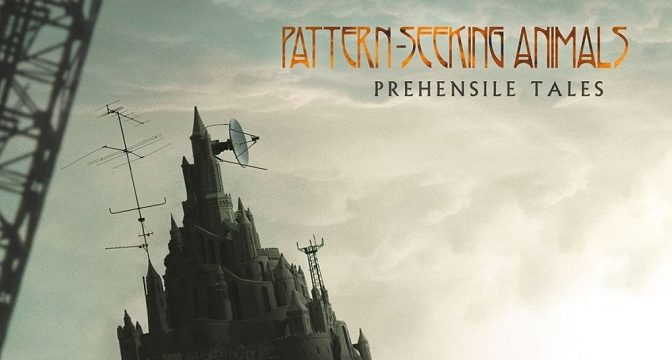 PATTERN-SEEKING ANIMALS – Prehensile Tales (2020)