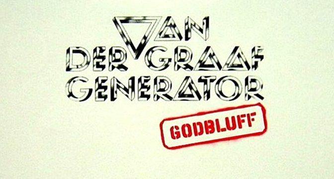 VAN DER GRAAF GENERATOR – Godbluff (1975)