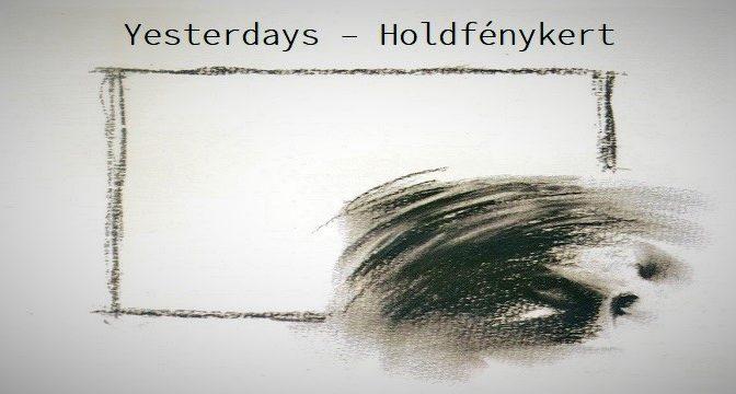 Yesterdays – Holdfénykert (2006)